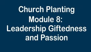 Church Planting Module 8 - Leadership Giftedness and Passion