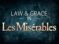 Law & Grace in Les Miserables